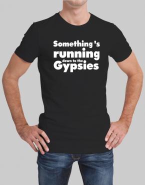 Somethings running down to the Gypsies t-shirt