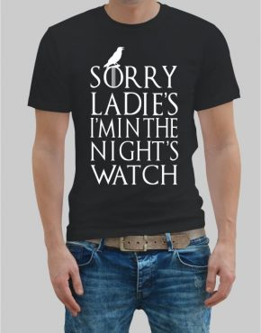 Sorry ladies im in the nights watch t-shirt