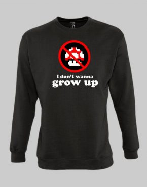I Dont Wanna Grow Up Sweatshirt
