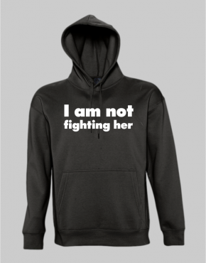 I am not fighting her hoodie
