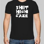 Shit high and gaze t-shirt