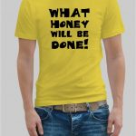 What honey will be done t-shirt