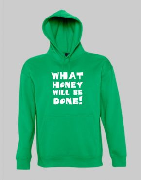 What honey will be done hoodie