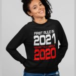 First rule in 2021 w sweatshirt