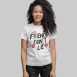 Friends Don't Lie w t-shirt